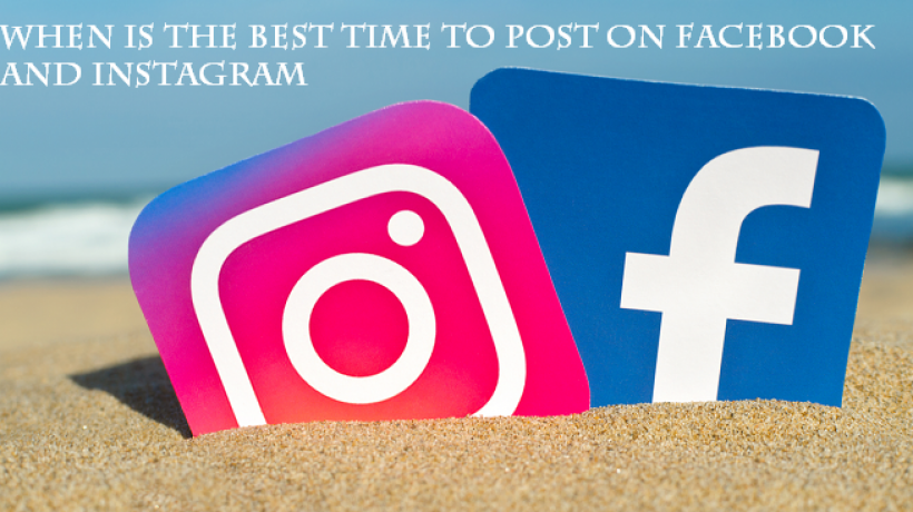 When is the best time to post on Facebook and Instagram